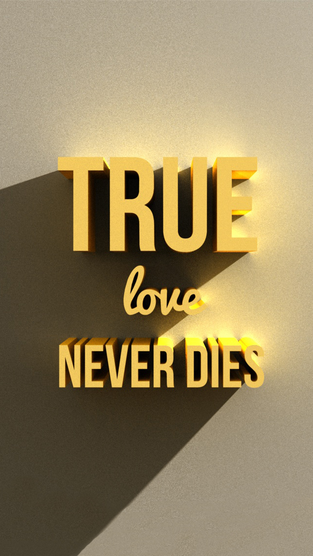 Love Never Dies Iphone Wallpaper : 28 ROMANTIc LOVE QUOTE WALLPAPERS FOR YOUR IPHONE..... - Godfather Style