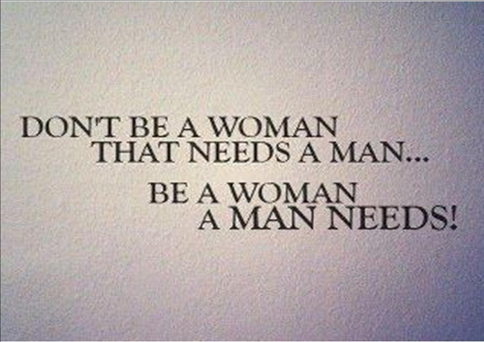 dont-be-a-woman-that-needs-a-man-be-a-woman-a-man-needs