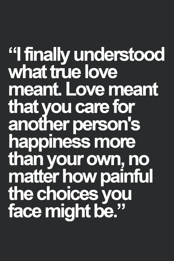 i-finally-understood-what-true-love-meant-love-meant-that-you-care-for-another-persons-happiness-more-than-you-own-thoughts-quote